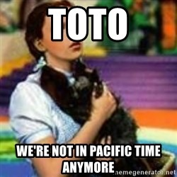 dorothy toto - toto we're not in pacific time anymore