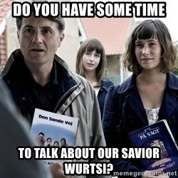 jehovahs witness - Do you have some time to talk about our savior wurtsi?
