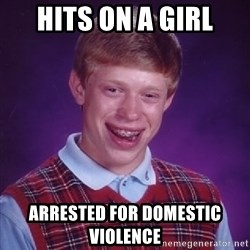 Bad Luck Brian - Hits on a girl Arrested for domestic violence