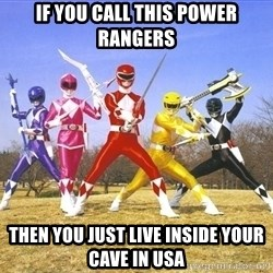 Power Ranger meme - If you call this power rangers Then you just live inside your cave in USA