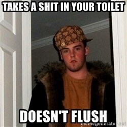 Scumbag Steve - takes a shit in your toilet doesn't flush