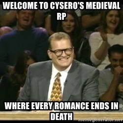 Whose Line - welcome to cysero's medieval rp where every romance ends in death