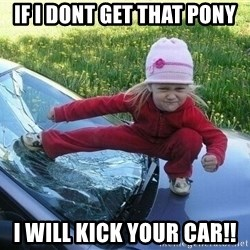 Angry Karate Girl - IF I DONT GET THAT PONY I WILL KICK YOUR CAR!!