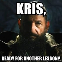 The Mandarin - Kris, Ready for another lesson?