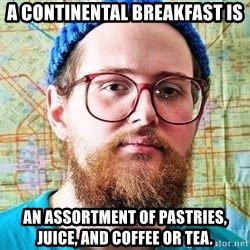 I ONLY LISTEN TO TRAP MUSIC - A continental breakfast is an assortment of pastries, juice, and coffee or tea.