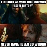 Never Have I Been So Wrong - I thought we were through with legal history never have i been so wrong
