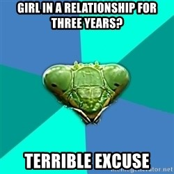 Crazy Girlfriend Praying Mantis - girl in a relationship for three years? terrible excuse