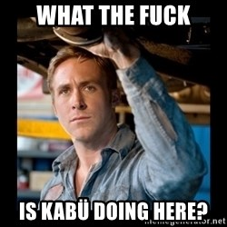 Confused Ryan Gosling - What the fuck is Kabü doing here?