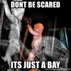 dead babies - DONT BE SCARED ITS JUST A BAY