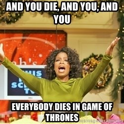 Oprah Gives Away Stuff - and you die, and you, and you everybody dies in game of thrones