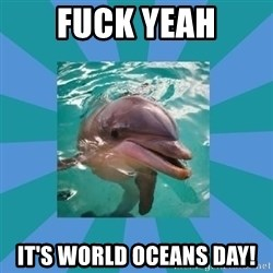 Dyscalculic Dolphin - fuck yeah it's world oceans day!