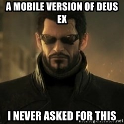 i never asked for this - A mobile version of Deus Ex I never asked for this