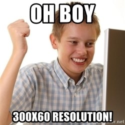 First Day on the internet kid - oh boy 300x60 resolution!