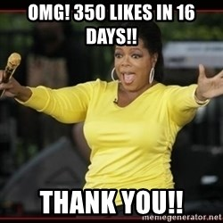 Overly-Excited Oprah!!!  - omg! 350 likes in 16 days!! thank you!!