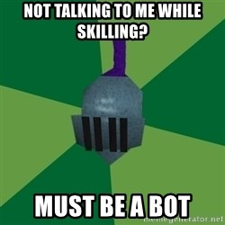 Runescape Advice - not talking to me while skilling? Must be a bot