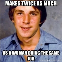 Old Economy Steven - Makes twice as much as a woman doing the same job