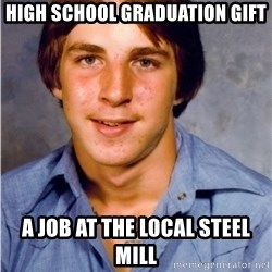 Old Economy Steven - High school graduation gift A job at the local steel mill