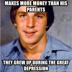 Old Economy Steven - Makes more money than his parents They grew up during the Great Depression