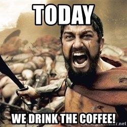 Esparta - Today we drink the coffee!