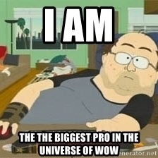 South Park Wow Guy - i am the the biggest pro in the universe of wow