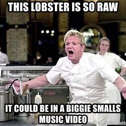 chef ramsay chuck norris - This lobster is so raw it could be in a biggie smalls music video