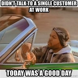 Ice Cube Good Day - Didn't talk to a single customer at work Today was a good day