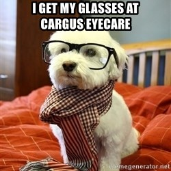 hipster dog - I get my glasses at          Cargus Eyecare