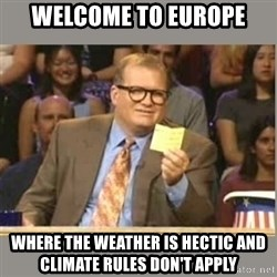 Welcome to Whose Line - welcome to europe where the weather is hectic and climate rules don't apply