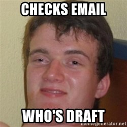 10guy - Checks email Who's draft