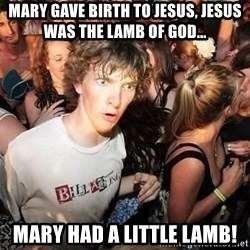 Sudden Realization Ralph - MARY GAVE BIRTH TO JESUS, JESUS WAS THE LAMB OF GOD... MARY HAD A LITTLE LAMB!