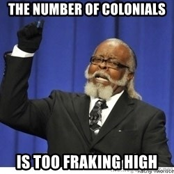 Too high - The Number of Colonials Is too fraking High
