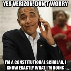 Obama Cell Phone - Yes Verizon, don't worry I'm a Constitutional scholar, I know exactly what i'm doing