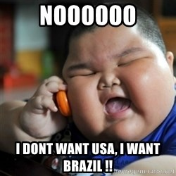 fat chinese kid - NOOOOOO I DONT WANT USA, I WANT BRAZIL !!