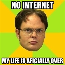 Courage Dwight - NO INTERNET  MY LIFE IS AFICIALLY OVER