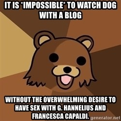 Pedobear - It is *impossible* to watch Dog With A Blog without the overwhelming desire to have sex with G. Hannelius and Francesca Capaldi.