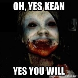 scary meme - oh, yes kean yes you will