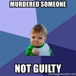Success Kid - murdered someone not guilty