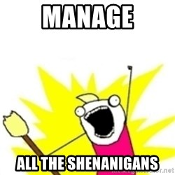 x all the y - Manage all the Shenanigans
