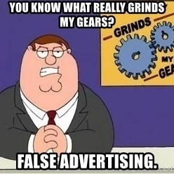 Grinds My Gears Peter Griffin - you know what really grinds my gears? false advertising.