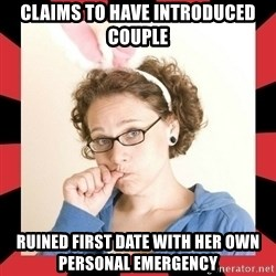 Self Absorbed Oblivious Girl - claims to have introduced couple ruined first date with her own personal emergency