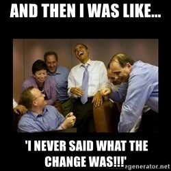 obama laughing  - AND THEN I WAS LIKE...  'i never said what the change was!!!'