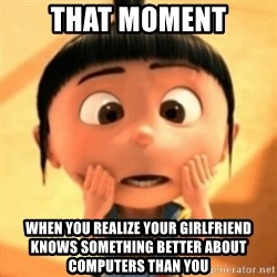 Despicable Meme - That moment when you realize your girlfriend knows something better about computers than you