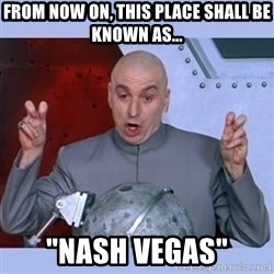 """Dr Evil meme - from now on, this place shall be known as... """"Nash vegas"""""""
