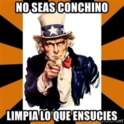 Uncle sam wants you! - No seas conchIno limpia lo que ensucies