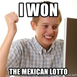 First Day on the internet kid - I WON  THE MEXICAN LOTTO