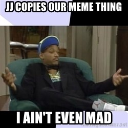I Aint Even Mad Will - Jj copies our meme thing I ain't even mad