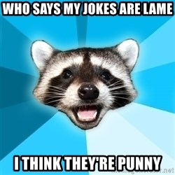 Lame Pun Coon - who says my jokes are lame i think they're punny