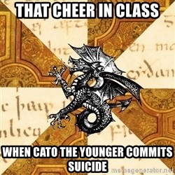 History Major Heraldic Beast - That cheer in class When cato the younger commits suicide