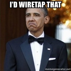 Not Bad Obama - I'd Wiretap That