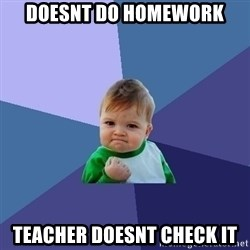 Success Kid - doesnt do homework teacher doesnt check it